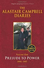 The Alastair Campbell Diaries: Volume One: Prelude to Power 1994-1997