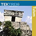 Tulum: Ancient Civilizations in Mesoamerica Speech by  TekTrek Narrated by  TekTrek