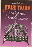 Jewish Prayer : The Origins of Christian Liturgy, Di Sante, Carmine, 0809132079