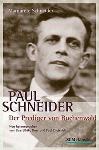 Paul Schneider - Der Prediger von Buchenwald: Neu herausgegeben von Elsa-Ulrike Ross und Paul Dieterich