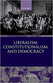 Book Liberalism, Constitutionalism, And Democracy by Russell Hardin (2003-08-14)