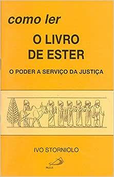 Como ler o Livro de Ester: o Poder a Serviço da Justiça