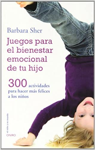 Juegos para el bienestar emocional de tu hijo: Barbara Sher ...