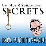 Le Plus Etrange Des Secrets [The Strangest Secret] (French Edition) | Earl Nightingale