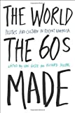 The World the Sixties Made, , 1592132014