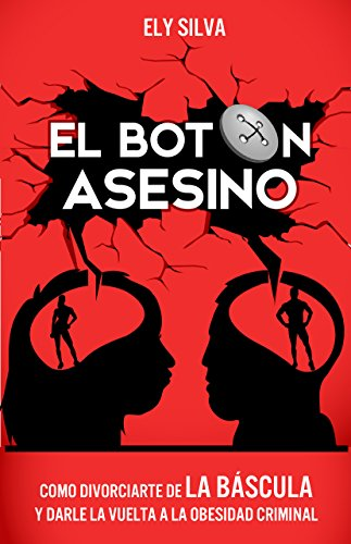 El BOTÓN ASESINO: COMO DIVORCIARTE DE LA BASCULA Y DARLE LA VUELTA A LA OBESIDAD