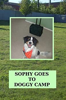 Sophy Goes To Doggy Camp (Sophy Books Book 2) by [Kihlstrom, April]