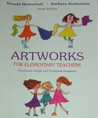 Artworks for Elementary Teachers: Developing Artistic and Perceptual Awareness