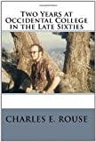 Two Years at Occidental College in the Late Sixties, Charles E. Rouse, 1453771360