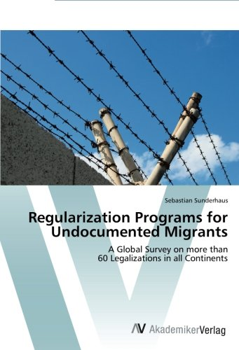 Read Online Regularization Programs for Undocumented Migrants: A Global Survey on more than  60 Legalizations in all Continents pdf epub