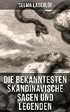 Die bekanntesten Skandinavische Sagen und Legenden: Die Sage von Westgötland + Reors Geschichte + Die Legende vom Vogelnest + Die alte Agneta + Der Fischerring ... des Luziatags und viel mehr (German Edition)