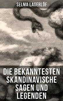 die-bekanntesten-skandinavische-sagen-und-legenden-die-sage-von-westgtland-reors-geschichte-die-legende-vom-vogelnest-die-alte-agneta-der-fischerring-des-luziatags-und-viel-mehr-german-edition