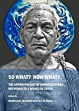 So What? Now What? The Anthropology of Consciousness Responds to a World in Crisis, Matthew C. Bronson, Tina R. Fields, 1443819395