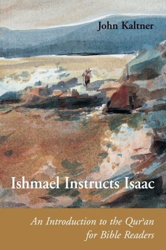 Ishmael Instructs Isaac: An Introduction to the Qur'an for Bible Readers (Connections)
