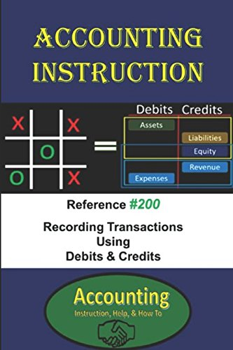 Double Entry Accounting - Accounting Instruction Reference #200: Recording Transactions Using Debits & Credits