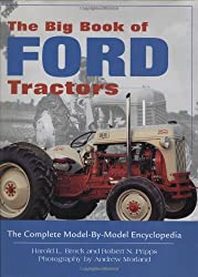 The Big Book of Ford Tractors: The Complete Model-by-model Encyclopedia, Plus Classic Toys, Brochures and Collectibles