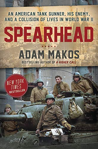 Spearhead: An American Tank Gunner, His Enemy, and a Collision of Lives in World War II (The Best Driver In The World)