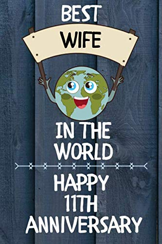 Best Wife In The World Happy 11th Anniversary: 11th Anniversary Gift Journal / Notebook / Diary / Unique Greeting Card Alternative (Gift Of Day Eleventh Christmas)