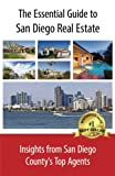 img - for The Essential Guide to San Diego Real Estate: Insights from San Diego County's Top Agents book / textbook / text book
