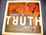 img - for AJ Reveals the Truth About Golf book / textbook / text book