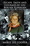 Escape, Faith and Courage of Lou Bertha Flanagan, Mable Lee Cooper, 1440131457