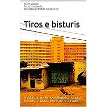 Tiros e bisturis: A vida e a morte no Heliópolis, hospital fincado na maior favela de São Paulo (Portuguese Edition)