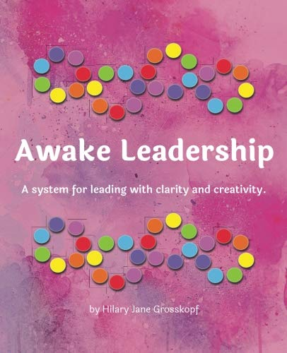 Awake Leadership: A system for leading with clarity and creativity