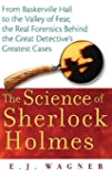 The Science of Sherlock Holmes: From Baskerville Hall to the Valley of Fear, the Real Forensics Behind the Great Detective′s Greatest Cases