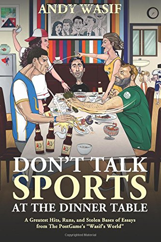 Don't Talk Sports at the Dinner Table: A Greatest Hits, Runs, and Stolen Bases of Essays from The PostGame's