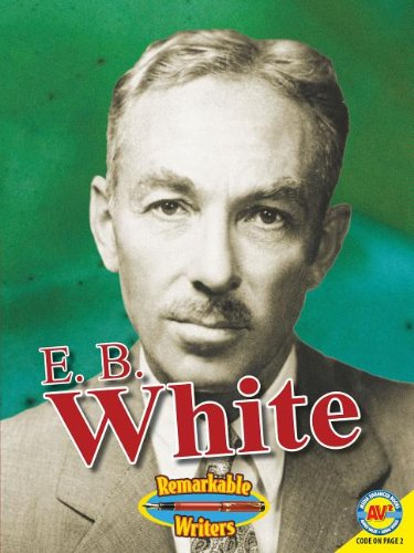 E. B. White (Remarkable Writers (Weigl))