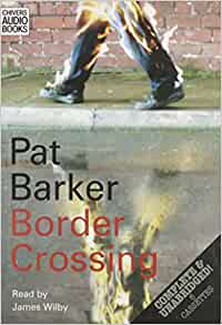 border crossing by pat barker Silence of the girls (pat barker) pe okianro  praise for pat barker:'barker  delves unflinchingly into the enduring mysteries of human  border crossing pat .