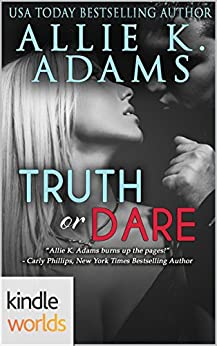 Dare To Love Series: Truth or Dare (Kindle Worlds Novella) by [Adams, Allie K.]