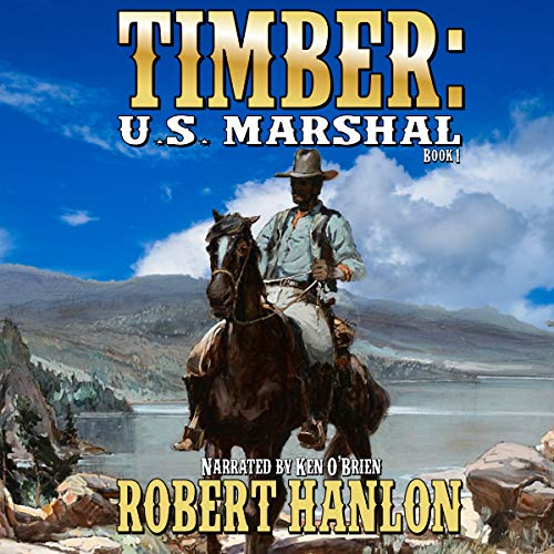 Timber: United States Marshal, Book 1: Timber: United States Marshal Western Series