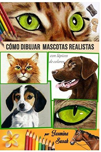 Cómo Dibujar Mascotas Realistas: con Lápices de Colores Tapa blanda – 23 feb 2018 Jasmina Susak Independently published 1980379661 Art / Techniques / Drawing