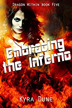 Embracing The Inferno (Dragon Within #5) by [Dune, Kyra]
