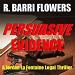 Persuasive Evidence: A Jordan La Fontaine Legal Thriller | R. Barri Flowers