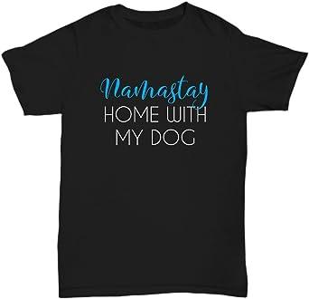 Amazon Com Wild River Trading Dog Lover T Shirt Namastay Home With My Dog Gift Funny Sayings Yoga Joke Sarcasm Humor Novelty Tee Quotes Unisex Tee Clothing