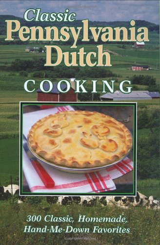 Classic Pennsylvania Dutch Cooking: 300 Classic Homemade Hand-Me-Down Favorites by Cookbook Resources