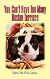You can't have too many boston Terriers, Valerie Da-Silva Curtiss, 1609100611