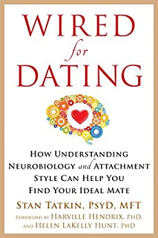 Wired for Dating: How Understanding Neurobiology and Attachment Style Can Help You Find Your Ideal Mate by [Tatkin, Stan]
