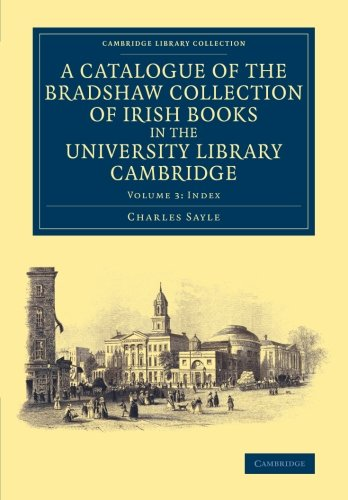A Catalogue of the Bradshaw Collection of Irish Books in the University Library Cambridge (Cambridge Library Collection