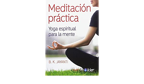 MEDITACION PRACTICA YOGA ESPIRITUAL PARA LA MENTE: JAYANTI ...