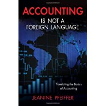 Accounting Is Not A Foreign Language: Translating the Basics of Accounting