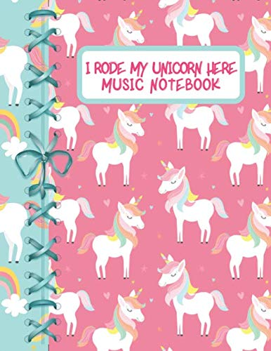 I Rode My Unicorn Here Music Notebook: Cute Unicorn Blank Music Sheets Journal To Write Your Own Songs For Musician Students And Professionals (Guitar Easter Basket)
