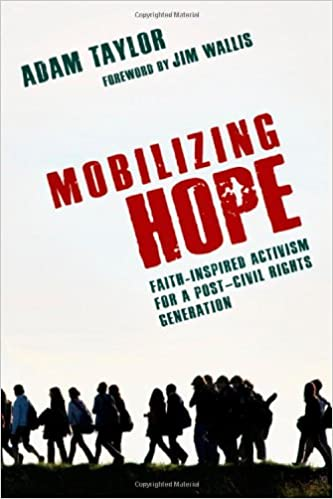 Mobilizing hope faith inspired activism for a post civil rights mobilizing hope faith inspired activism for a post civil rights generation adam taylor jim wallis 9780830838370 amazon books fandeluxe Images