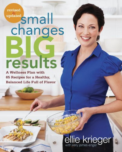Small Changes, Big Results, Revised and Updated: A Wellness Plan with 65 Recipes for a Healthy, Balanced Life Full of Flavor cover