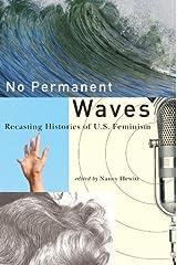 No Permanent Waves: Recasting Histories of U.S. Feminism Paperback