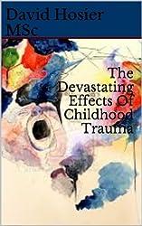 The Devastating Effects Of Childhood Trauma