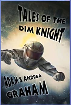 Tales of the Dim Knight (The Adventures of Powerhouse Book 0) by [Graham, Adam, Graham, Andrea]