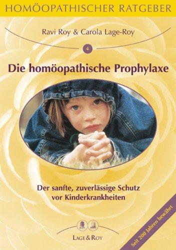 Homöopathischer Ratgeber, Bd.4, Die homöopathische Prophylaxe: Sanfter Schutz vor Kinderkrankheiten